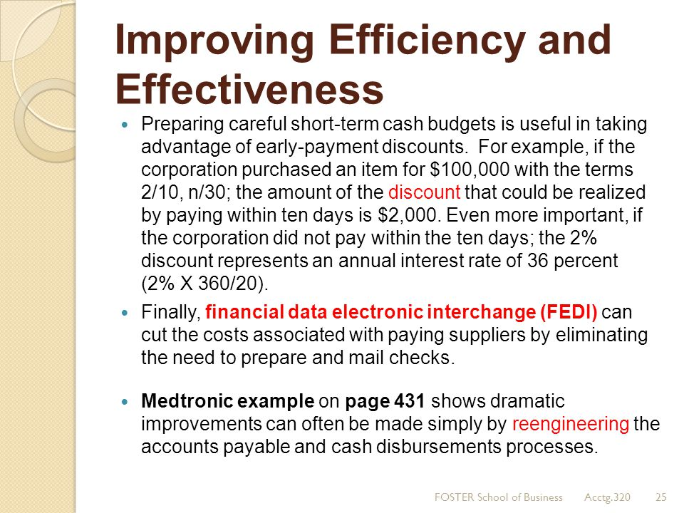 Improving Efficiency and Effectiveness Preparing careful short-term cash budgets is useful in taking advantage of early-payment discounts. For example