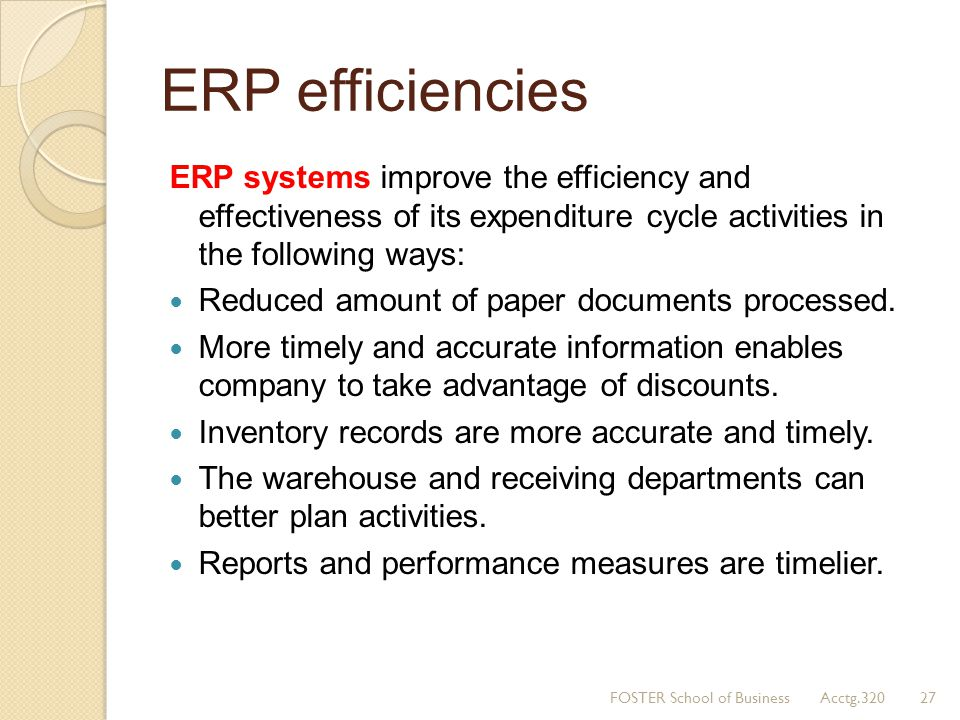 ERP efficiencies ERP systems improve the efficiency and effectiveness of its expenditure cycle activities in the following ways: Reduced amount of pap