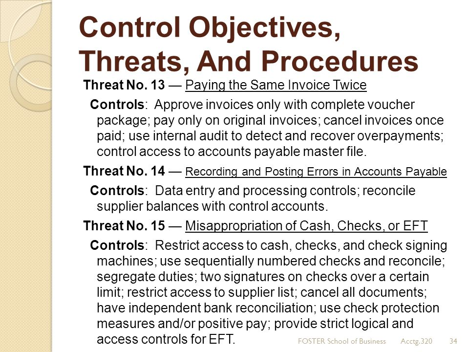 Control Objectives, Threats, And Procedures Threat No. 13 — Paying the Same Invoice Twice Controls: Approve invoices only with complete voucher packag