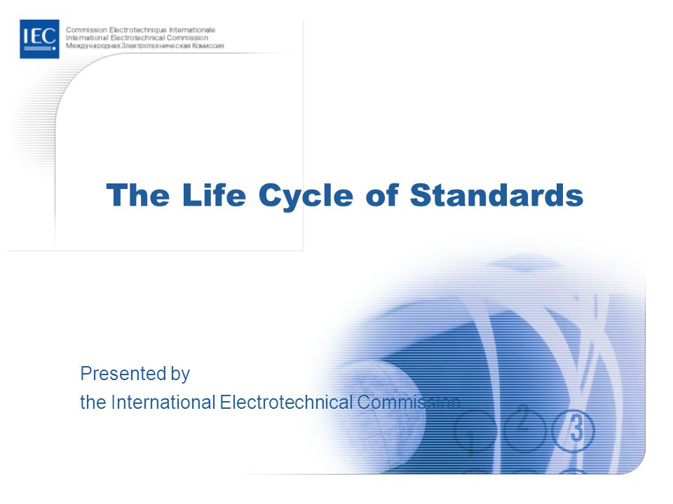The Life Cycle of Standards Presented by the International Electrotechnical Commission