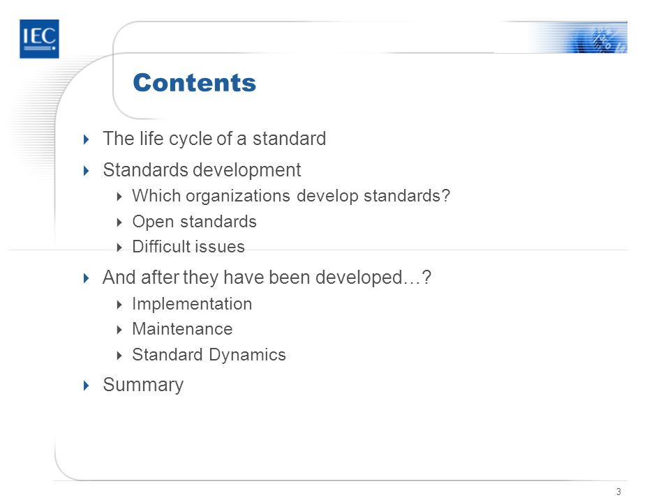 3 Contents  The life cycle of a standard  Standards development  Which organizations develop standards.