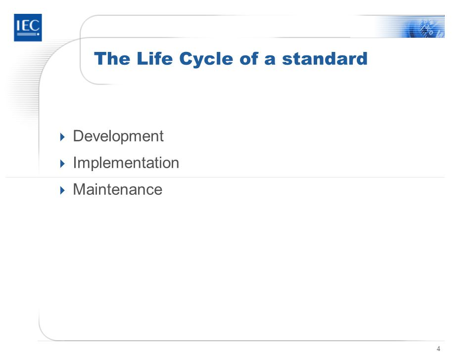 4 The Life Cycle of a standard  Development  Implementation  Maintenance