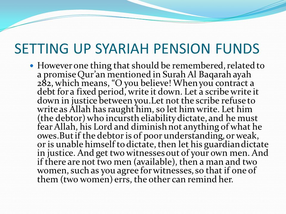 SETTING UP SYARIAH PENSION FUNDS However one thing that should be remembered, related to a promise Qur'an mentioned in Surah Al Baqarah ayah 282, which means, O you believe.