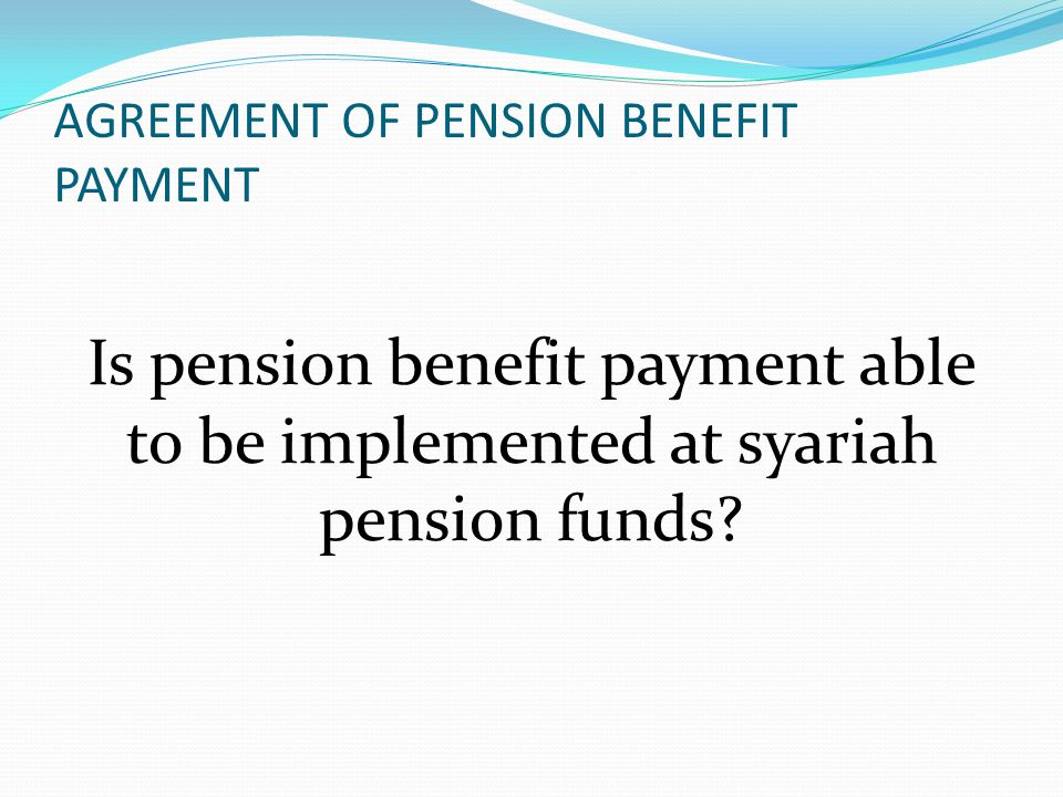 AGREEMENT OF PENSION BENEFIT PAYMENT Is pension benefit payment able to be implemented at syariah pension funds