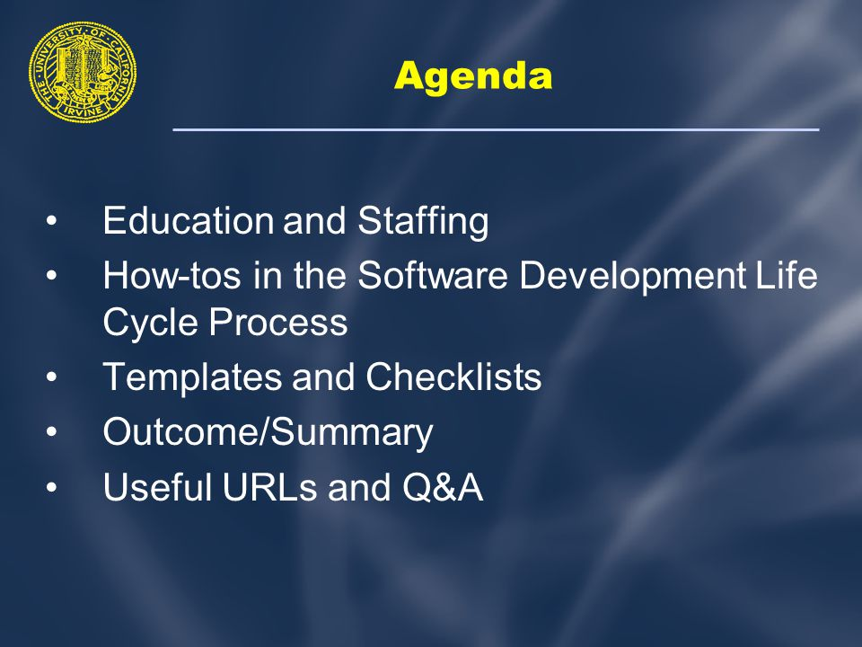 Agenda Education and Staffing How tos in the Software Development Life Cycle Process Templates and Checklists Outcome/Summary Useful URLs and Q&A