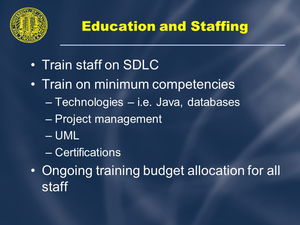 Education and Staffing Split out project by experience level –Coding of key software done by more experienced staff (i.e.