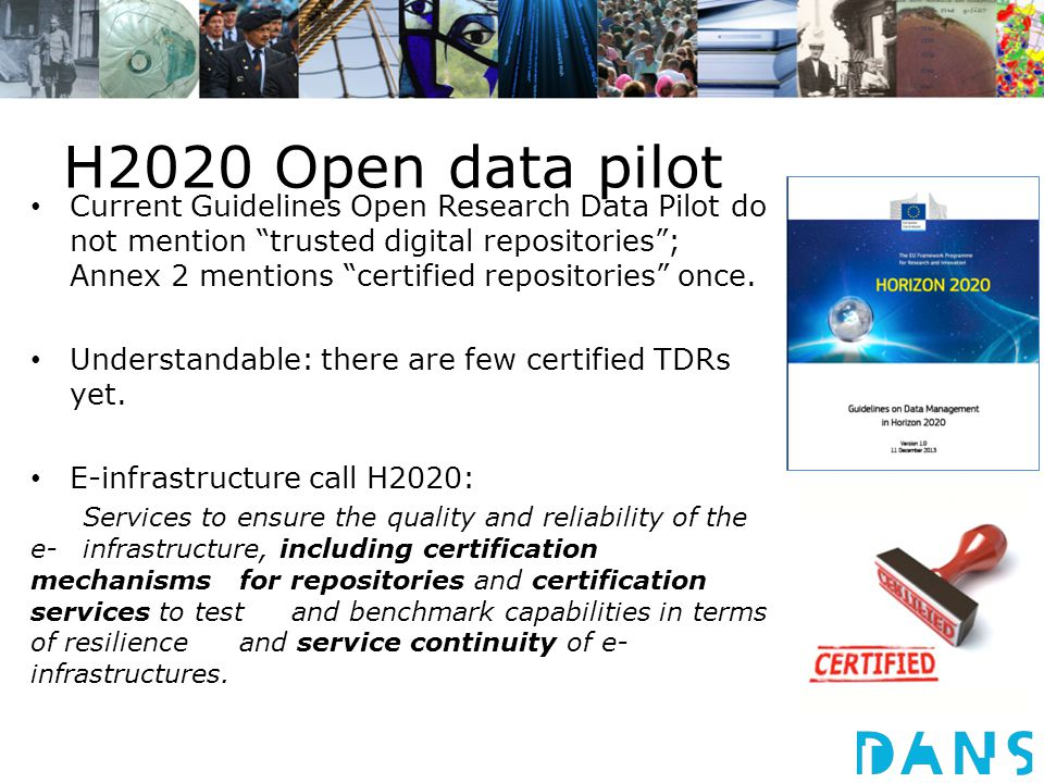 H2020 Open data pilot Current Guidelines Open Research Data Pilot do not mention trusted digital repositories ; Annex 2 mentions certified repositories once.