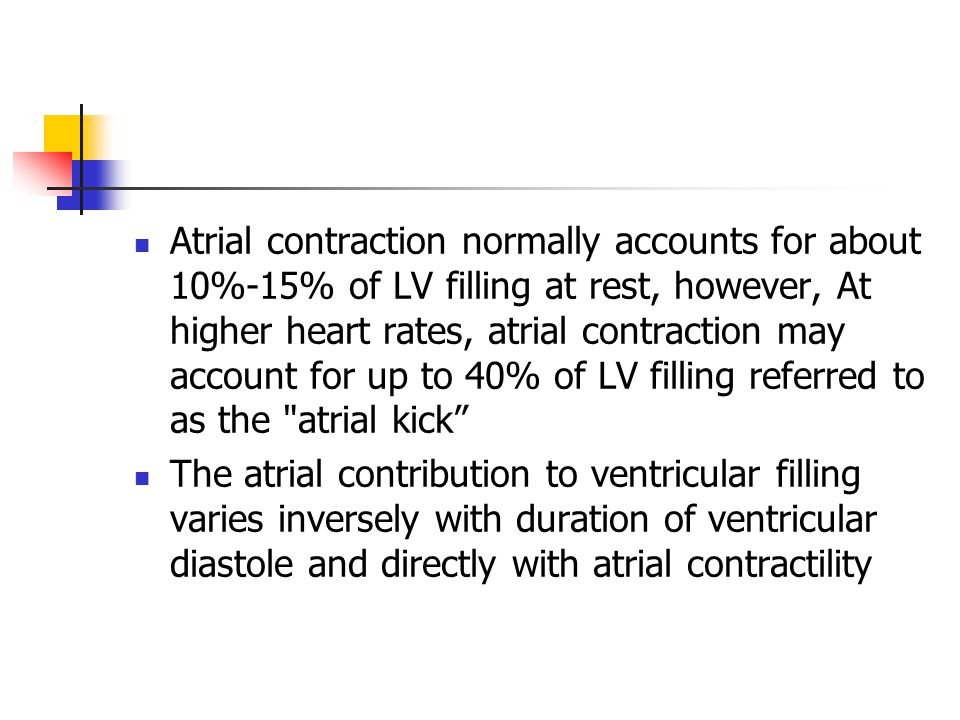 Atrial contraction normally accounts for about 10%-15% of LV filling at rest, however, At higher heart rates, atrial contraction may account for up to