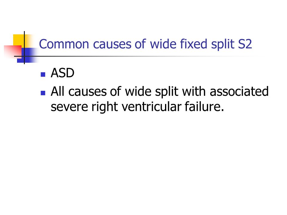 Common causes of wide fixed split S2 ASD All causes of wide split with associated severe right ventricular failure.