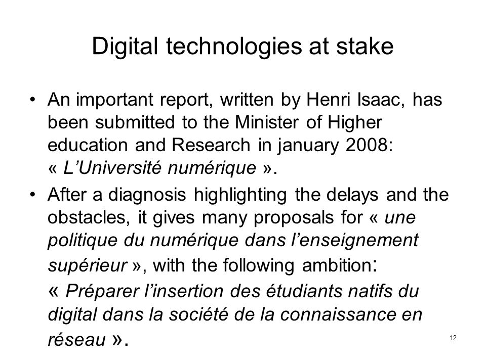 12 Digital technologies at stake An important report, written by Henri Isaac, has been submitted to the Minister of Higher education and Research in j