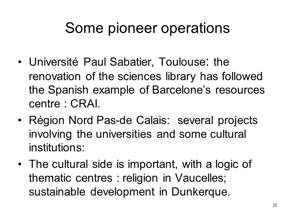 Some pioneer operations Université Paul Sabatier, Toulouse : the renovation of the sciences library has followed the Spanish example of Barcelone's re