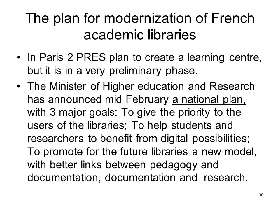 The plan for modernization of French academic libraries In Paris 2 PRES plan to create a learning centre, but it is in a very preliminary phase.