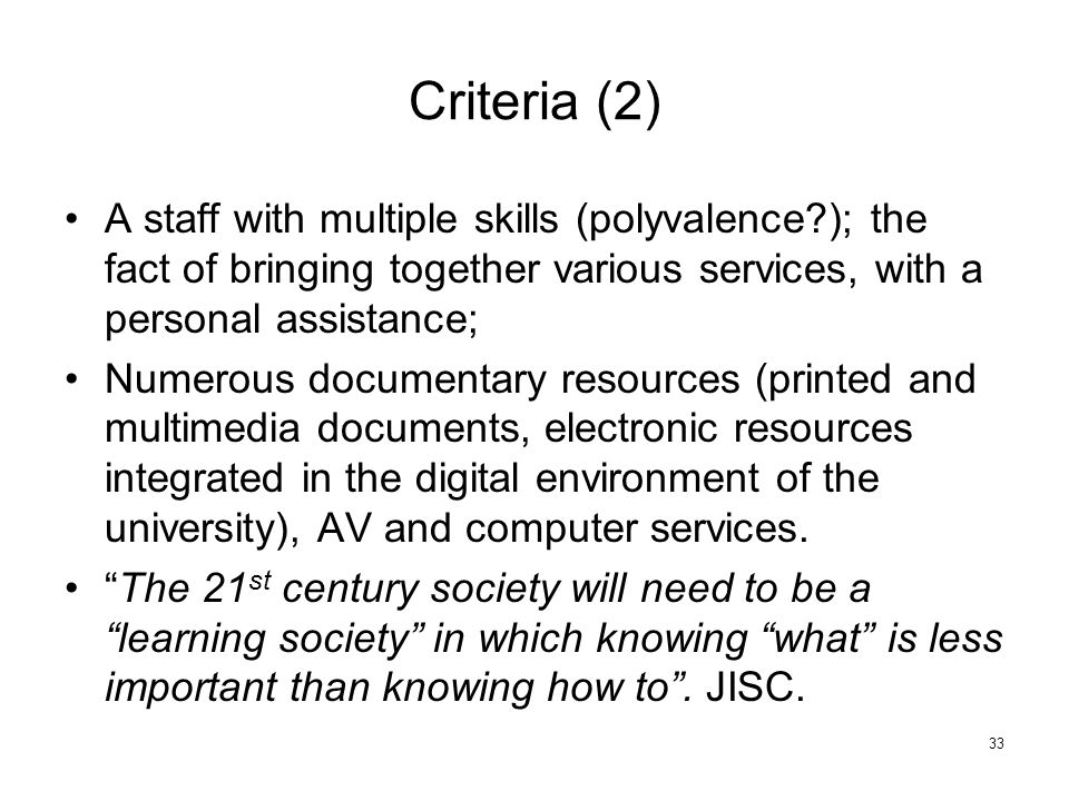 Criteria (2) A staff with multiple skills (polyvalence?); the fact of bringing together various services, with a personal assistance; Numerous documentary resources (printed and multimedia documents, electronic resources integrated in the digital environment of the university), AV and computer services.