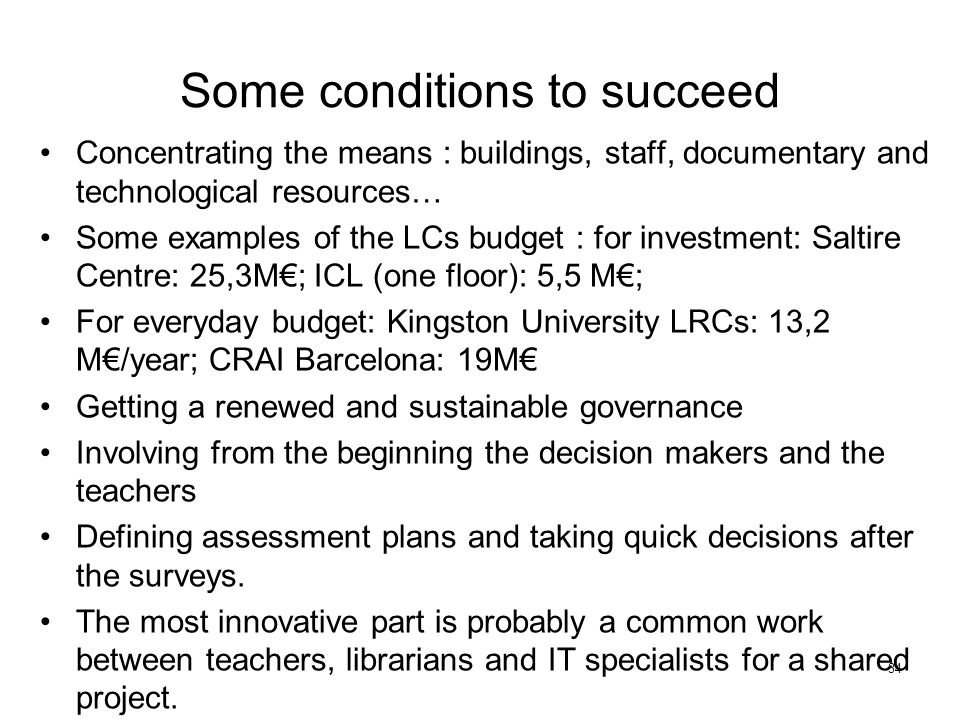 Some conditions to succeed Concentrating the means : buildings, staff, documentary and technological resources… Some examples of the LCs budget : for