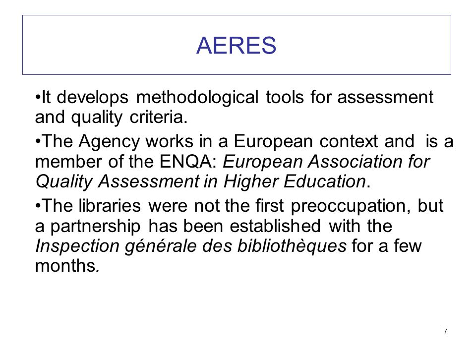 7 AERES It develops methodological tools for assessment and quality criteria.