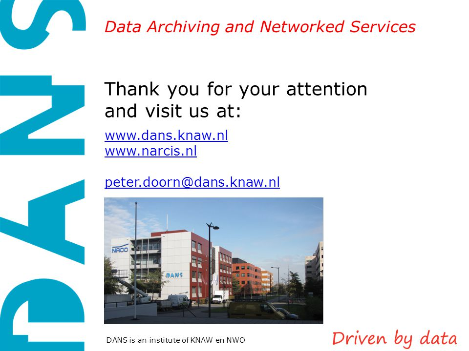 Data Archiving and Networked Services DANS is an institute of KNAW en NWO Thank you for your attention and visit us at: www.dans.knaw.nl www.narcis.nl peter.doorn@dans.knaw.nl