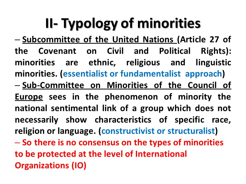 II- Typology of minorities – Subcommittee of the United Nations (Article 27 of the Covenant on Civil and Political Rights): minorities are ethnic, religious and linguistic minorities.