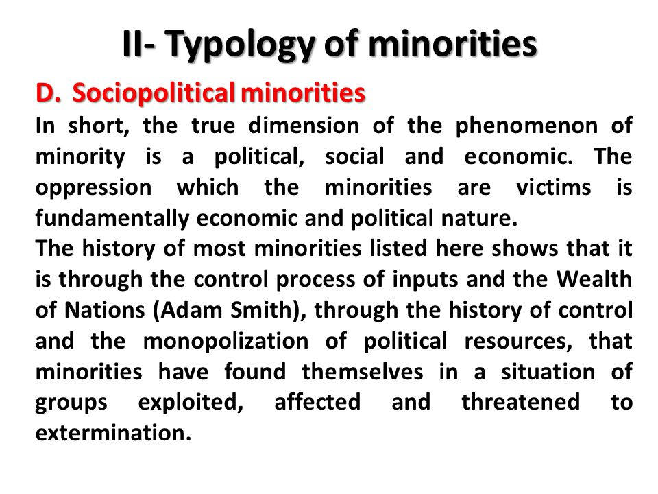 II- Typology of minorities D.Sociopolitical minorities In short, the true dimension of the phenomenon of minority is a political, social and economic.