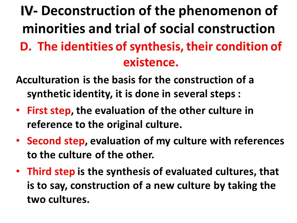 IV- IV- Deconstruction of the phenomenon of minorities and trial of social construction D.