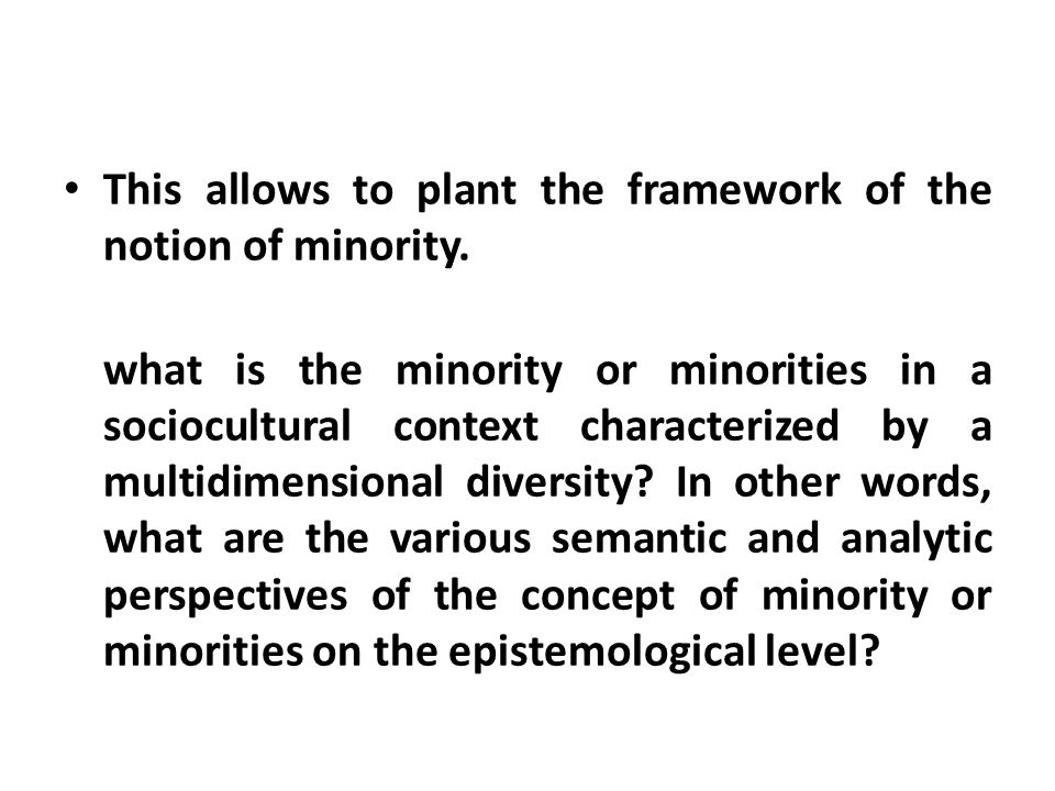 II- Typology of minorities B.Racial minorities The color of the skin, hair and eyes, has in the history of mankind, constituted federative criterion that gives the feeling of belonging and /or excluding to a community.