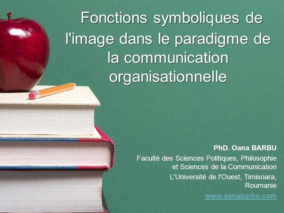 Fonctions symboliques de l image dans le paradigme de la communication organisationnelle Fonctions symboliques de l image dans le paradigme de la communication organisationnelle PhD.