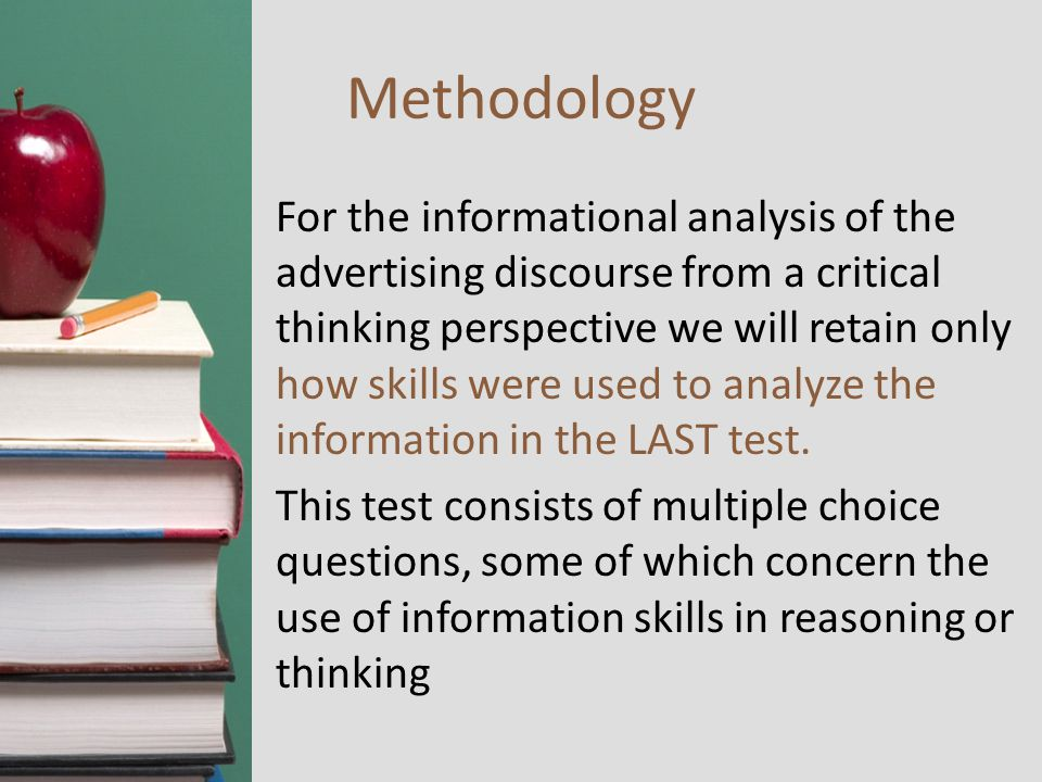 Methodology For the informational analysis of the advertising discourse from a critical thinking perspective we will retain only how skills were used to analyze the information in the LAST test.