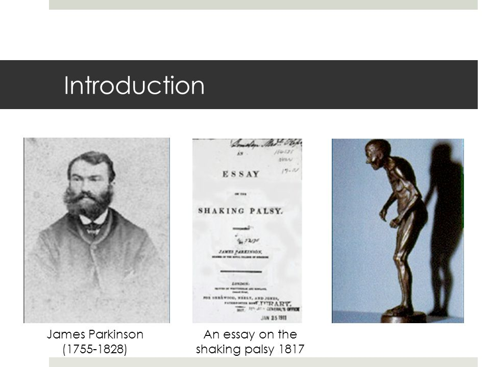 Introduction James Parkinson (1755-1828) An essay on the shaking palsy 1817