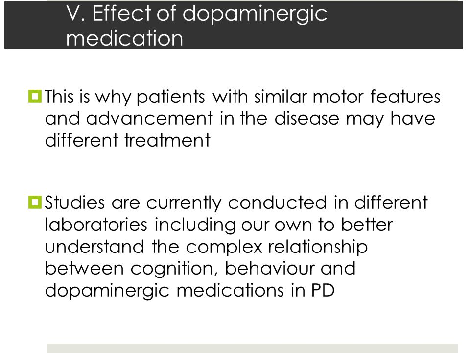  This is why patients with similar motor features and advancement in the disease may have different treatment  Studies are currently conducted in di
