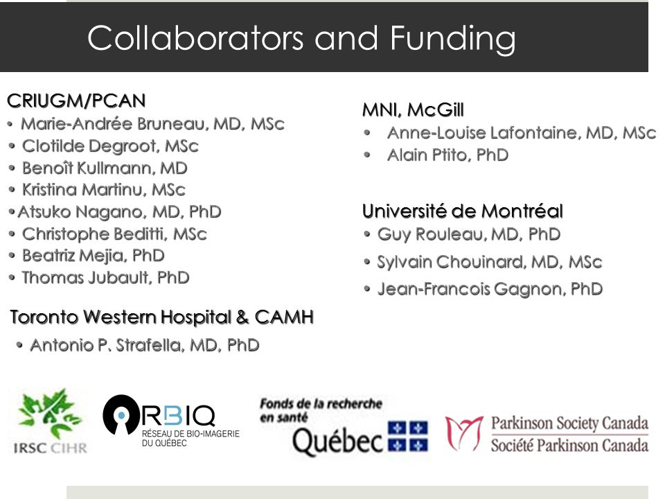 MNI, McGill Anne-Louise Lafontaine, MD, MScAnne-Louise Lafontaine, MD, MSc Alain Ptito, PhDAlain Ptito, PhD CRIUGM/PCAN Marie-Andrée Bruneau, MD, MSc Marie-Andrée Bruneau, MD, MSc Clotilde Degroot, MSc Clotilde Degroot, MSc Benoît Kullmann, MD Benoît Kullmann, MD Kristina Martinu, MSc Kristina Martinu, MSc Atsuko Nagano, MD, PhDAtsuko Nagano, MD, PhD Christophe Beditti, MSc Christophe Beditti, MSc Beatriz Mejia, PhD Beatriz Mejia, PhD Thomas Jubault, PhD Thomas Jubault, PhD Antonio P.