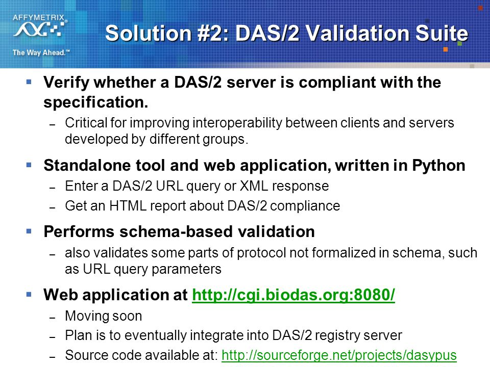 Solution #2: DAS/2 Validation Suite  Verify whether a DAS/2 server is compliant with the specification.