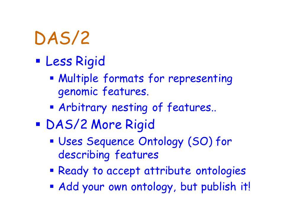 DAS/2  Less Rigid  Multiple formats for representing genomic features.