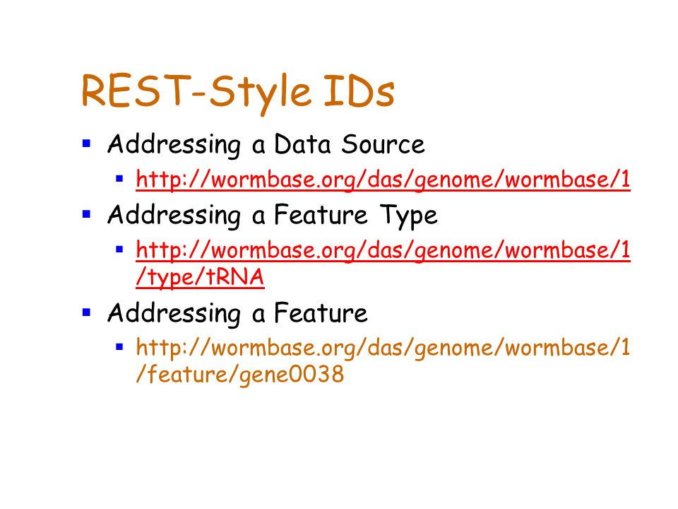 REST-Style IDs  Addressing a Data Source  http://wormbase.org/das/genome/wormbase/1 http://wormbase.org/das/genome/wormbase/1  Addressing a Feature