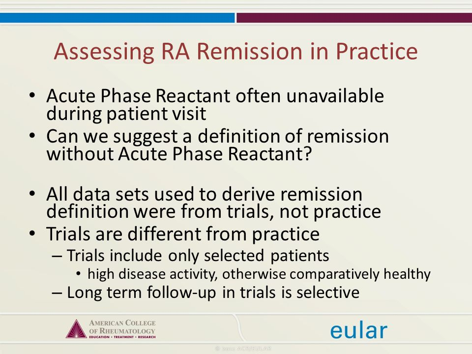 Assessing RA Remission in Practice Acute Phase Reactant often unavailable during patient visit Can we suggest a definition of remission without Acute Phase Reactant.