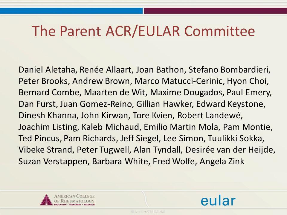 The Parent ACR/EULAR Committee Daniel Aletaha, Renée Allaart, Joan Bathon, Stefano Bombardieri, Peter Brooks, Andrew Brown, Marco Matucci-Cerinic, Hyo