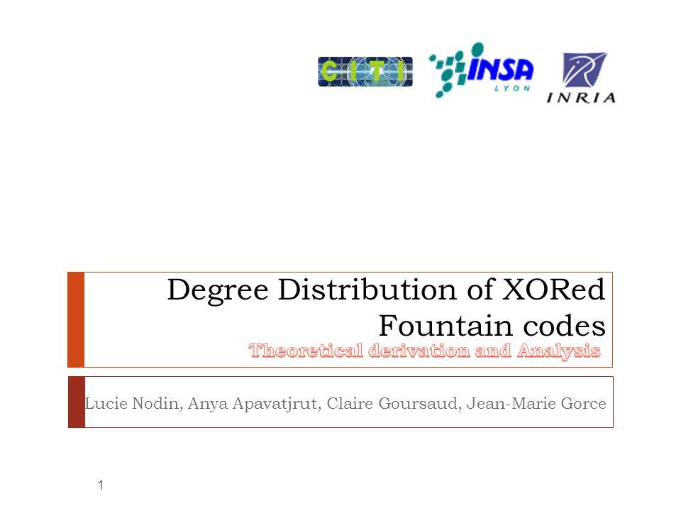 Degree Distribution of XORed Fountain codes 1 Lucie Nodin, Anya Apavatjrut, Claire Goursaud, Jean-Marie Gorce
