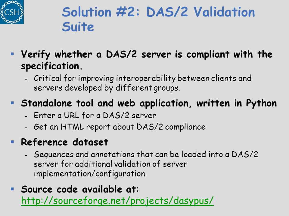 Solution #2: DAS/2 Validation Suite  Verify whether a DAS/2 server is compliant with the specification.
