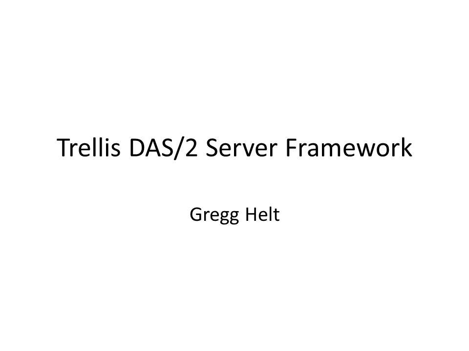 Trellis DAS/2 Server Framework Gregg Helt