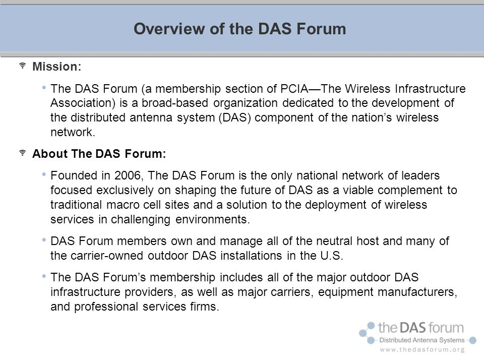 Overview of the DAS Forum Mission: The DAS Forum (a membership section of PCIA—The Wireless Infrastructure Association) is a broad-based organization