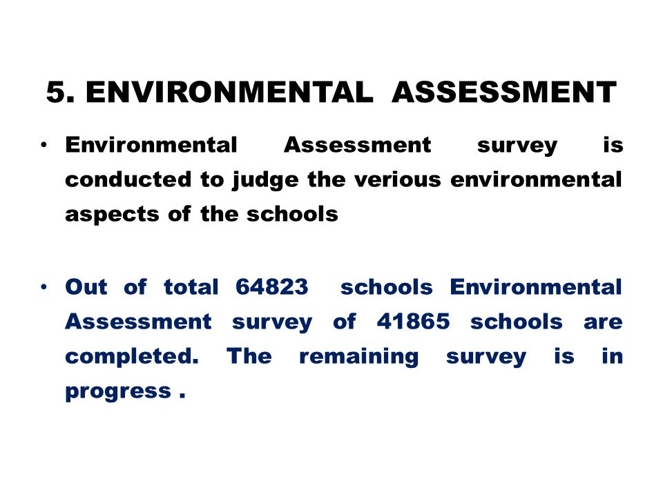 5. ENVIRONMENTAL ASSESSMENT Environmental Assessment survey is conducted to judge the verious environmental aspects of the schools Out of total 64823
