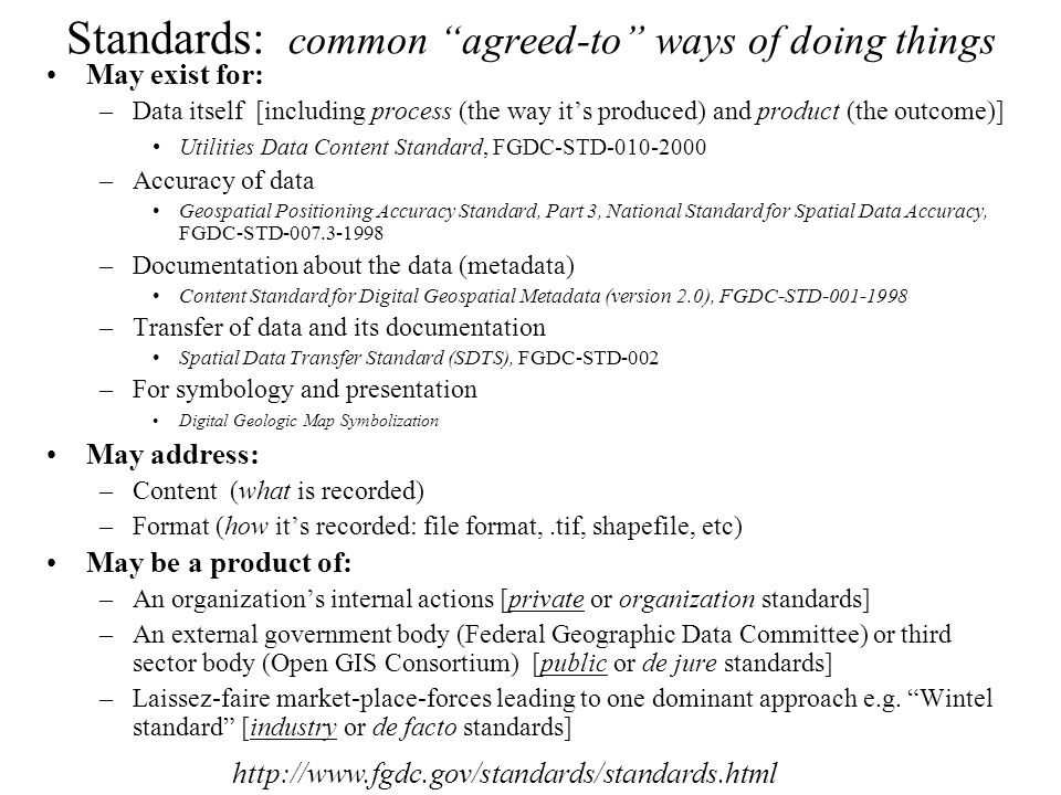 """Standards: common """"agreed-to"""" ways of doing things May exist for: –Data itself [including process (the way it's produced) and product (the outcome)] U"""