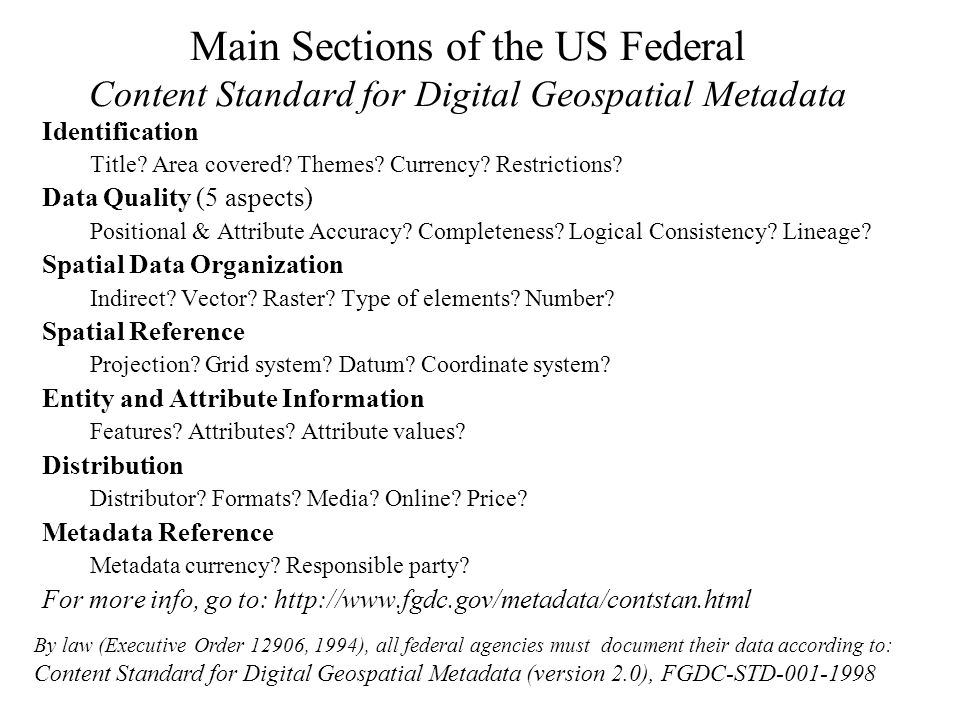 Main Sections of the US Federal Content Standard for Digital Geospatial Metadata Identification Title? Area covered? Themes? Currency? Restrictions? D