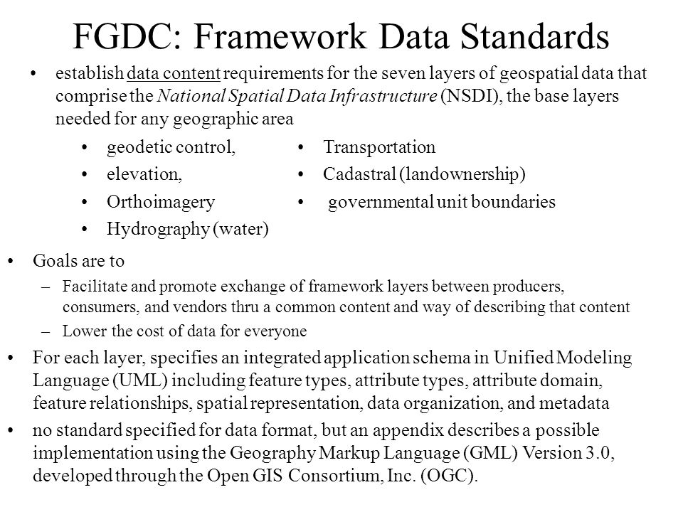 FGDC: Framework Data Standards establish data content requirements for the seven layers of geospatial data that comprise the National Spatial Data Inf