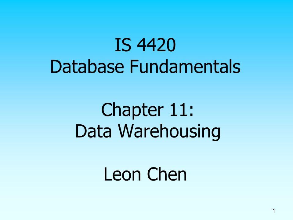 1 IS 4420 Database Fundamentals Chapter 11: Data Warehousing Leon Chen