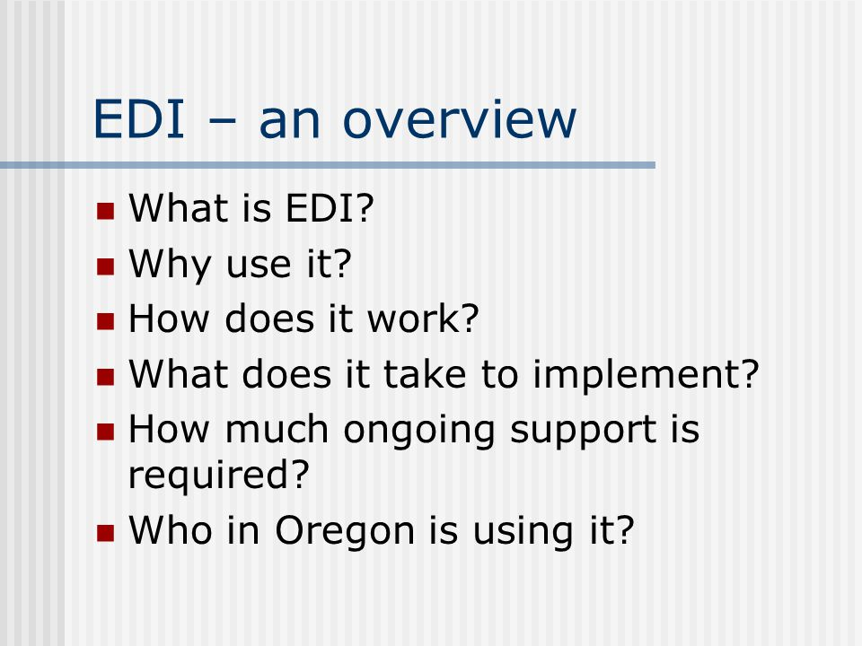 EDI – an overview What is EDI. Why use it. How does it work.