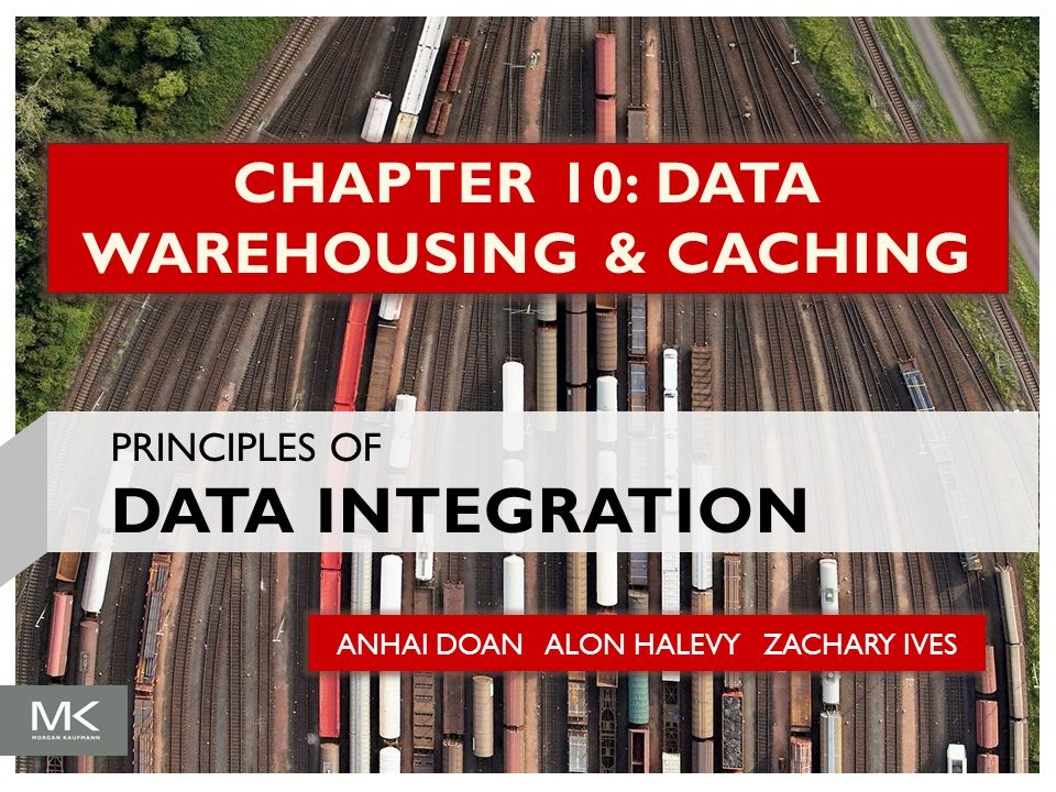 ANHAI DOAN ALON HALEVY ZACHARY IVES CHAPTER 10: DATA WAREHOUSING & CACHING PRINCIPLES OF DATA INTEGRATION