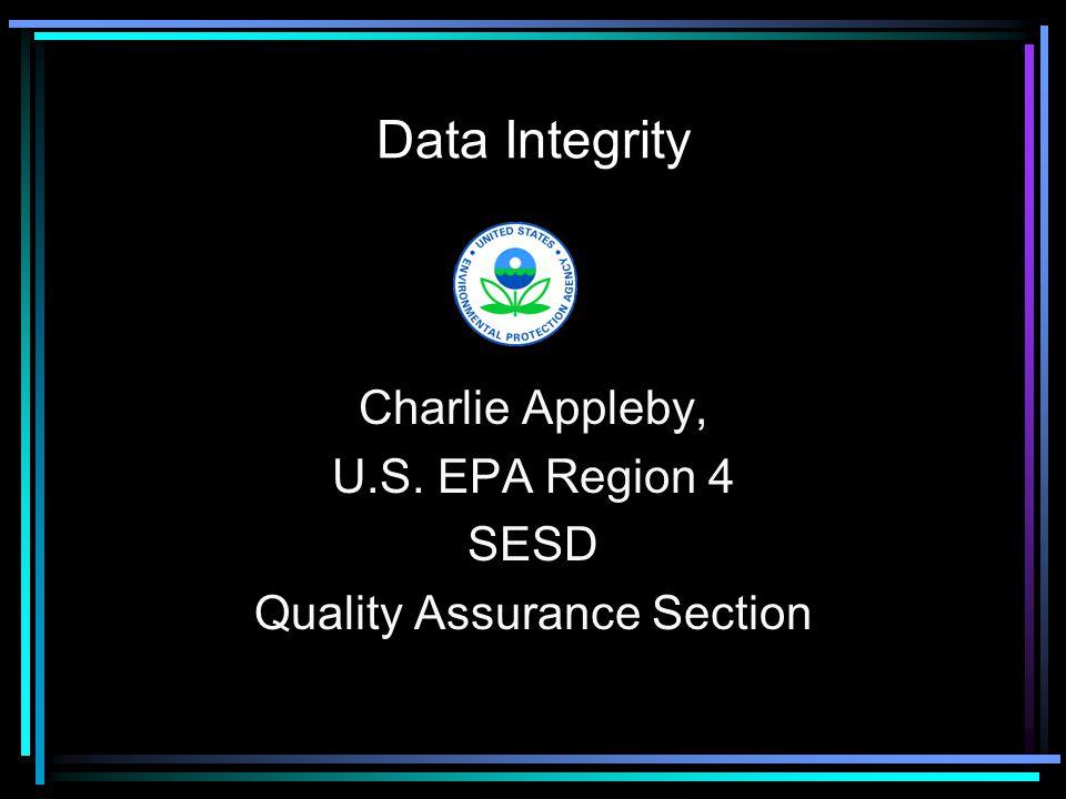 Data Integrity Charlie Appleby, U.S. EPA Region 4 SESD Quality Assurance Section