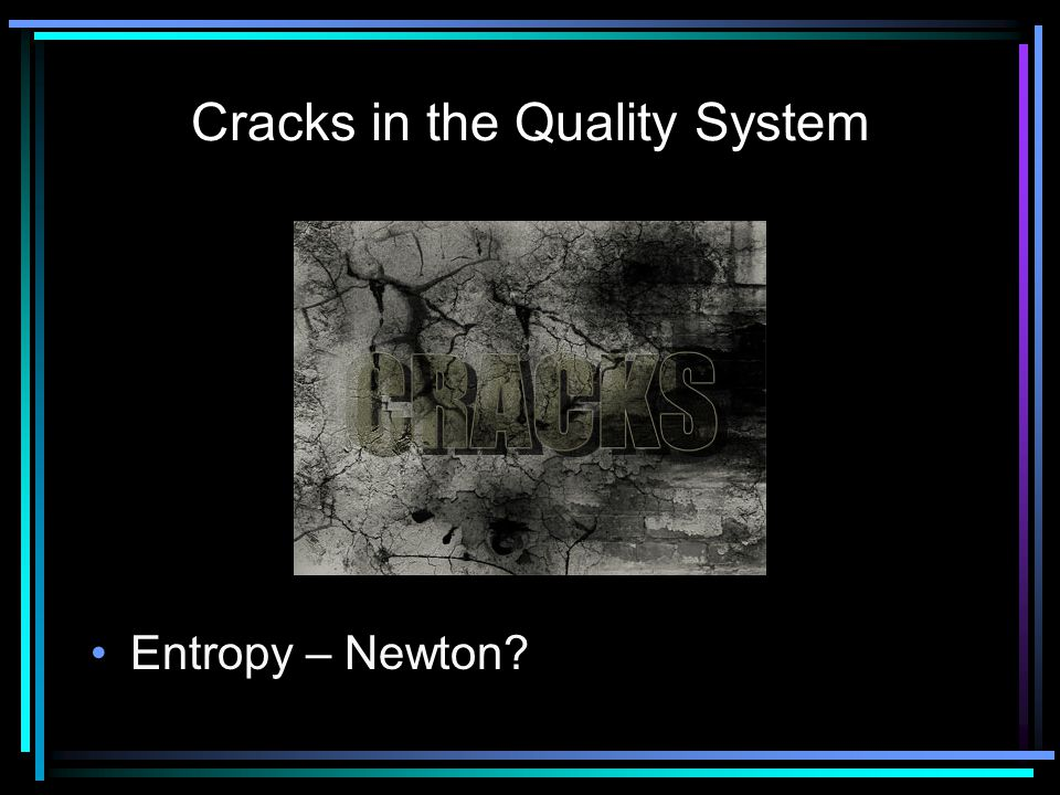 Cracks in the Quality System Entropy – Newton?