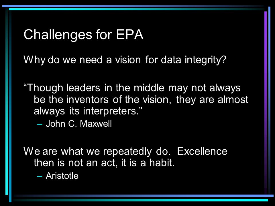 Challenges for EPA Why do we need a vision for data integrity.