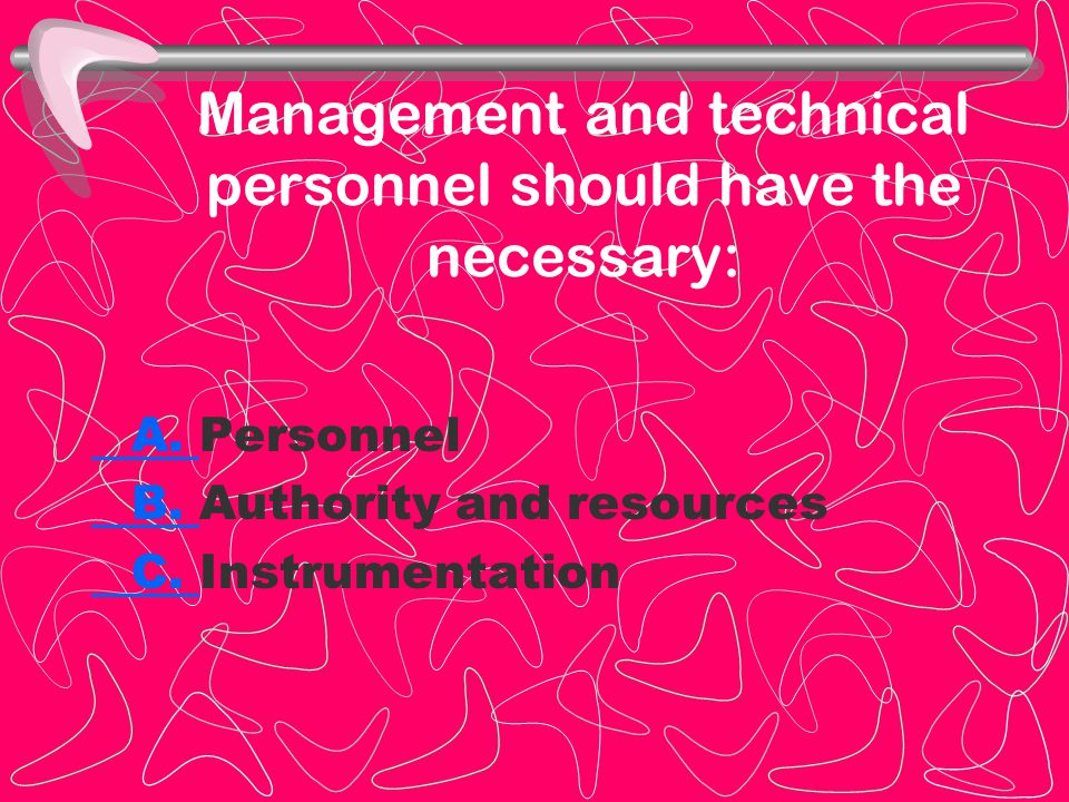 Management and technical personnel should have the necessary: A.