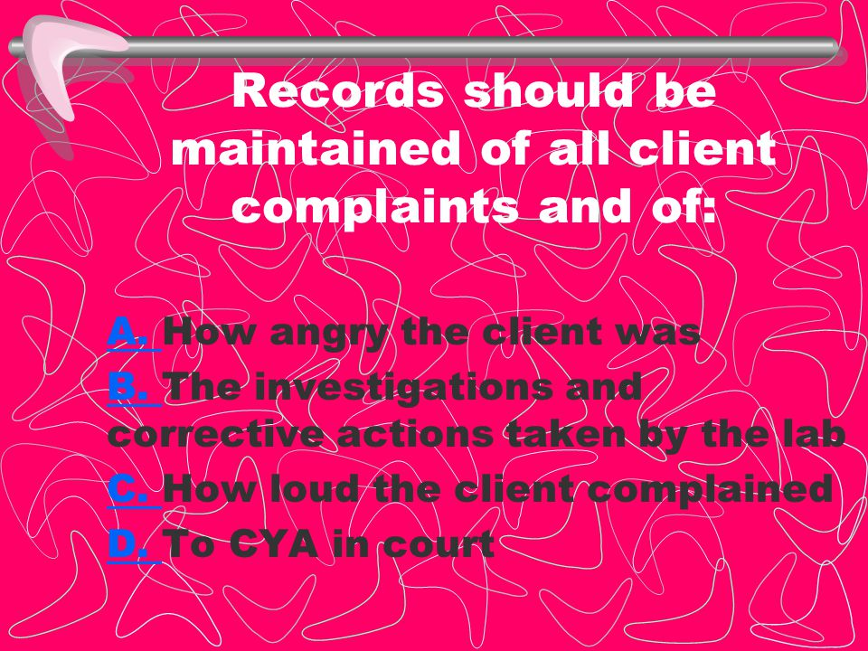 Records should be maintained of all client complaints and of: A.